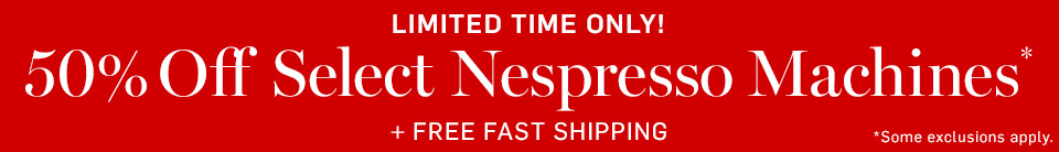 50% Off Select Nespresso Machines* + Free Fast Shipping