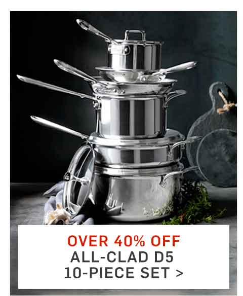 Over 40% Off All-Clad d5 10pc Set >