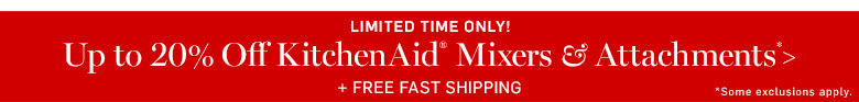 Up to 20% Off KitchenAid Mixers & Attachments* + Free Fast Shipping