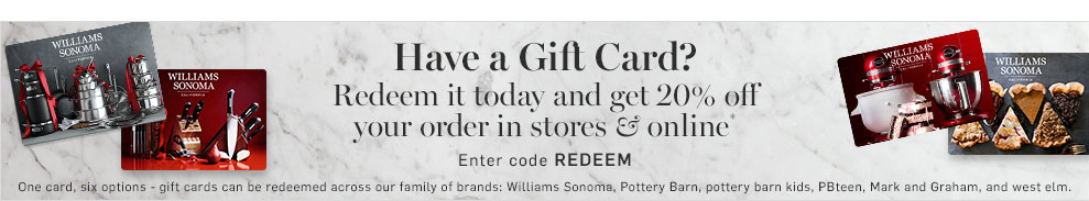 Redeem your gift card today and get 20% off your order in stores & online*