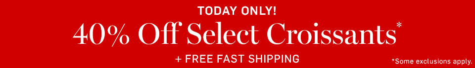 40% Off Select Croissants* + Free Fast Shipping