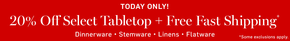 Today Only! 20% Off Select Tabletop* + Free Fast Shipping