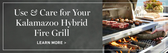 Use & Care for Your Kalamazoo Hybrid Fire Grill >