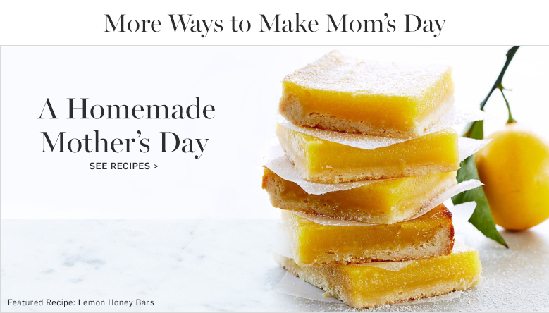 A Homemade Mother's Day. See Recipes >