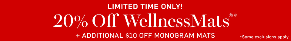 Limited Time Only! 20% Off WellnessMats®* + Additional $10 Off Monogram Mats