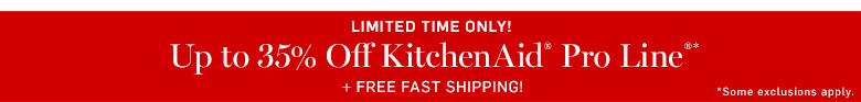 Limited Time Only! Up To 35% Off KitchenAid® Pro Line* + Free Fast Shipping!