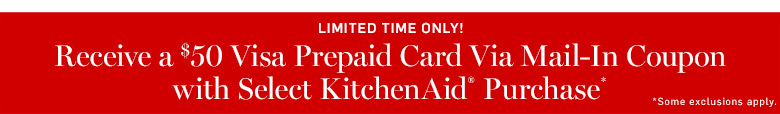 Receive a $50 Visa Prepaid Card Via Mail-In Coupon with Select KitchenAid® Purchase*