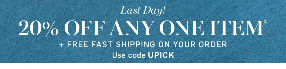 Last Day! 20% Off Any One Item* + Free Fast Shipping Use Code UPICK