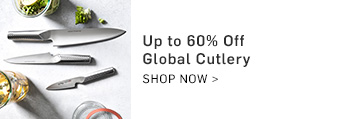 Up to 60% Off Global Cutlery - Shop Now >