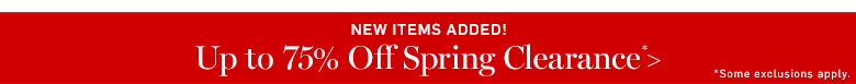 New Items Added! Up to 75% Off Spring Clearance* >