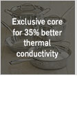 Exclusive core for 35% better thermal conductivity