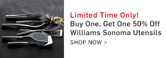 Limited Time Only! Buy, Get One, 50% Off Williams Sonoma Utensils >