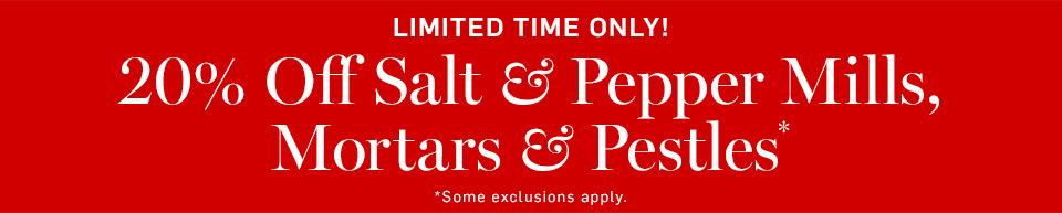 Limited Time Only! 20% Off Salt & Pepper Mills, Mortars & Pestles*