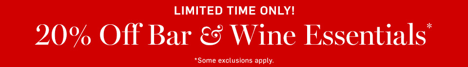 Limited Time Only! 20% Off Bar & Wine Essentials*