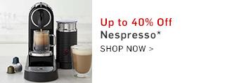 Up to 40% Off Nespresso* Shop Now >