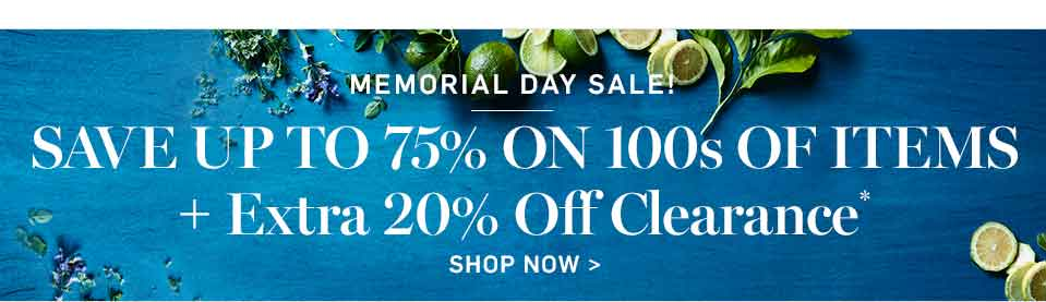 Memorial Day Sale! Save Up to 75% On 100s of Items + Extra 20% Off Clearance* Shop Now >